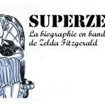 """""""SuperZelda"""" : la biographie en bande dessinée de Zelda Fitzgerald"""