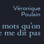 """""""Les mots qu'on ne me dit pas"""" - Véronique Poulain"""