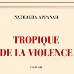 Tropique de la violence - Natasha Appanah